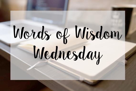 Words of Wisdom Wednesday